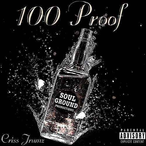 100 Proof by Criss Jrumz