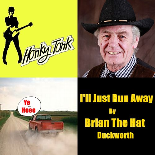 I'll Just Run Away. by Brian the Hat Duckworth