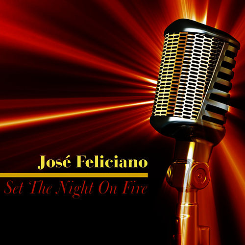 Set the Night on Fire de Jose Feliciano