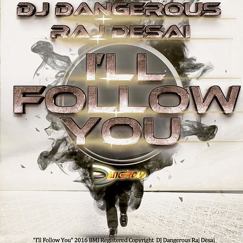I'll Follow You de DJ Dangerous Raj Desai