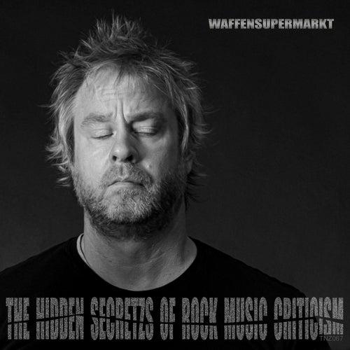 The Hidden Secretzs Of Rock Music Criticism by Waffensupermarkt