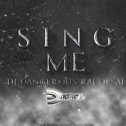 Sing Me de DJ Dangerous Raj Desai