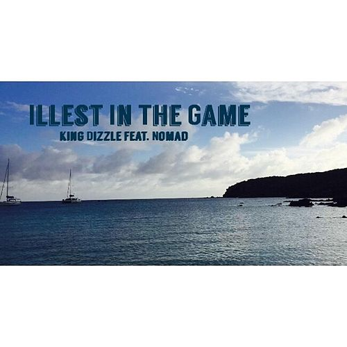 Illest In the Game (feat. Nomad) by King Dizzle