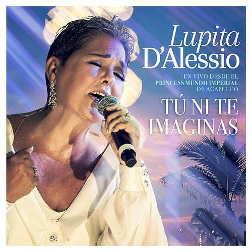 Tú Ni Te Imaginas (En Vivo) de Lupita D'Alessio