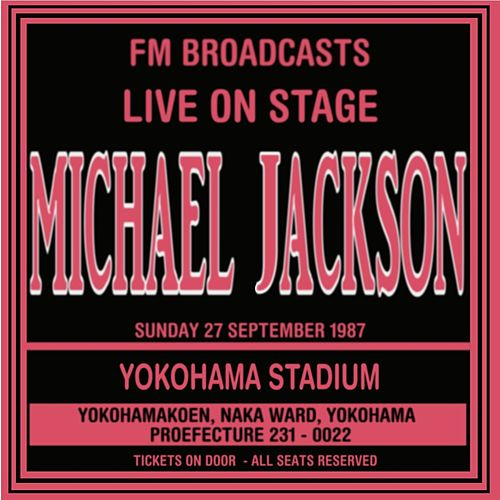 Live On Stage FM Broadcast - Yokohama Stadium 27th September 1987 van Michael Jackson