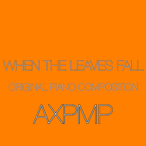 When The Leaves Fall (Original Piano Composition) by Axpmp