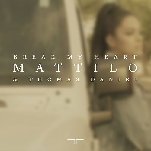 Break My Heart von Thomas Daniel