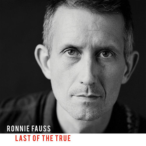 Last Of The True by Ronnie Fauss