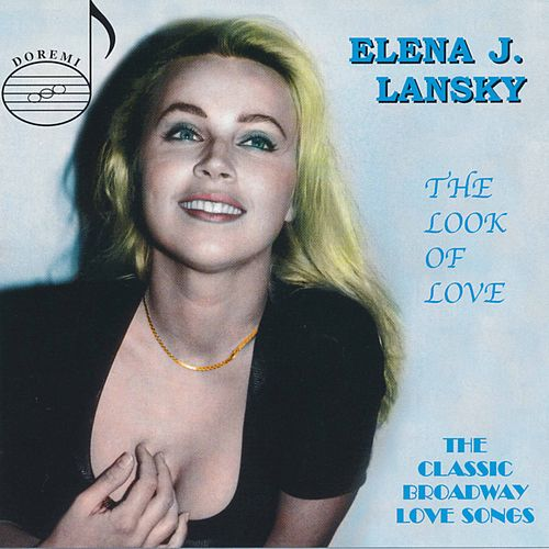 The Look of Love: The Classic Broadway Love Songs de Elena J. Lansky