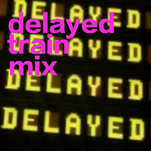 Delayed Train Mix de Various Artists