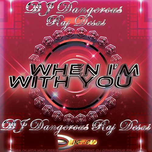 When I'm With You de DJ Dangerous Raj Desai