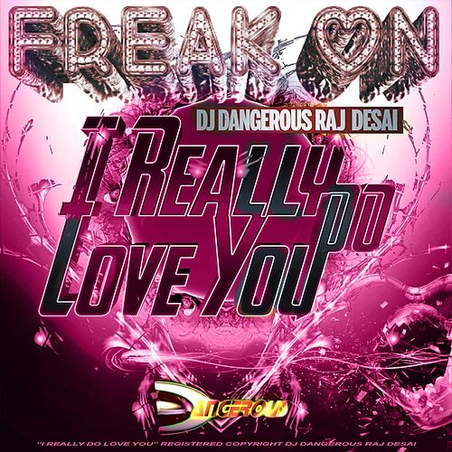 I Really Do Love You (Freak On) de DJ Dangerous Raj Desai