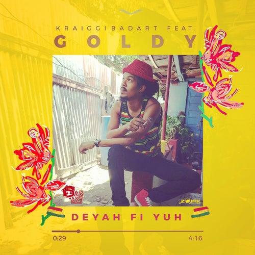 Deyah Fi Yuh (Feat. Goldy) - Single by KraiGGi BaDArT