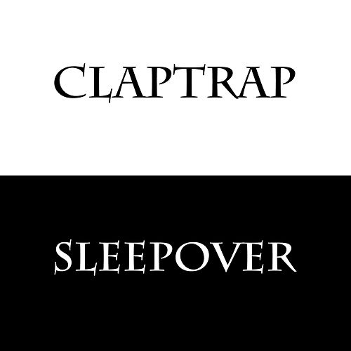 Sleepover by Claptrap