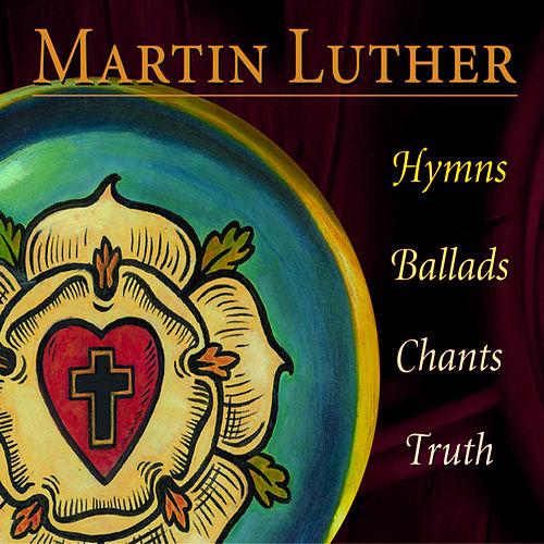 Martin Luther: Hymns, Ballads, Chants, Truth by Concordia Publishing House