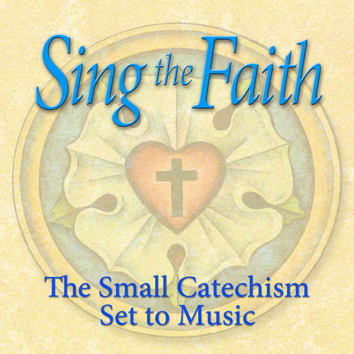 Sing the Faith: The Small Catechism Set to Music by Concordia Publishing House