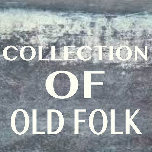 Collection Of Old Folk by Various Artists