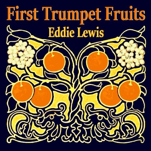 First Trumpet Fruits by Eddie Lewis