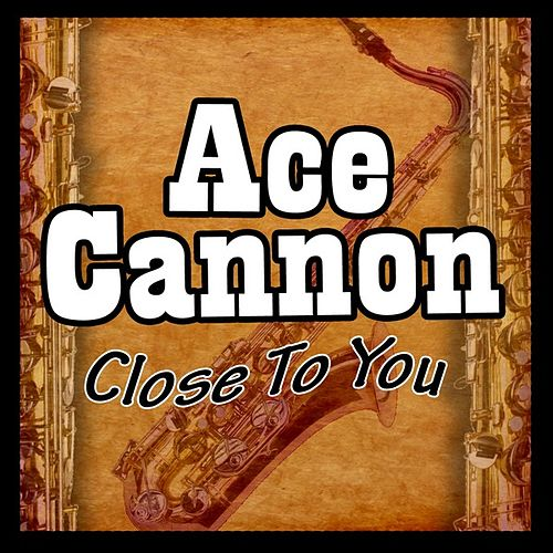 Close to You de Ace Cannon