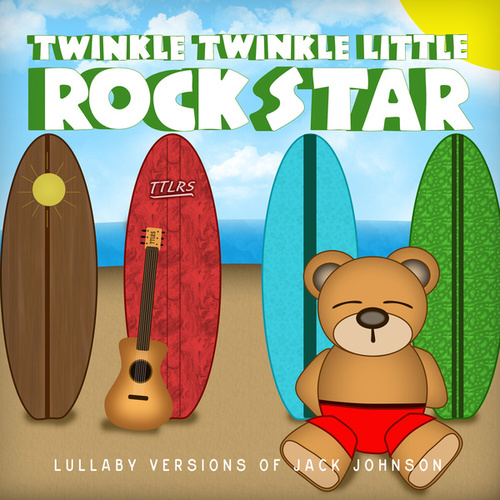 Lush Lullaby Renditions Of Jack Johnson by Twinkle Twinkle Little Rock Star