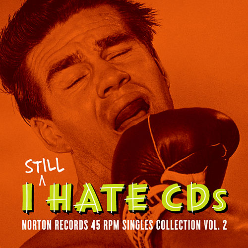 I Still Hate CDs: Norton Records 45 RPM Singles Collection Vol. 2 von Various Artists