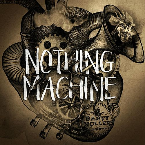 Nothing Machine by Banty Holler