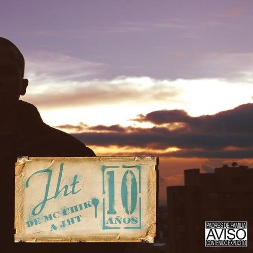 De Mc Chiko a JHT: 10 Años von J.H.T