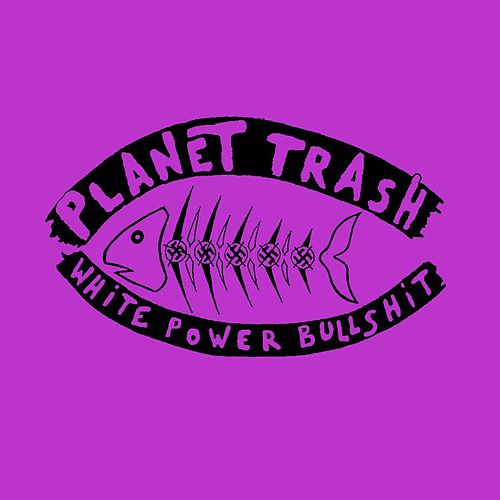 White Power Bullshit by Planet Trash