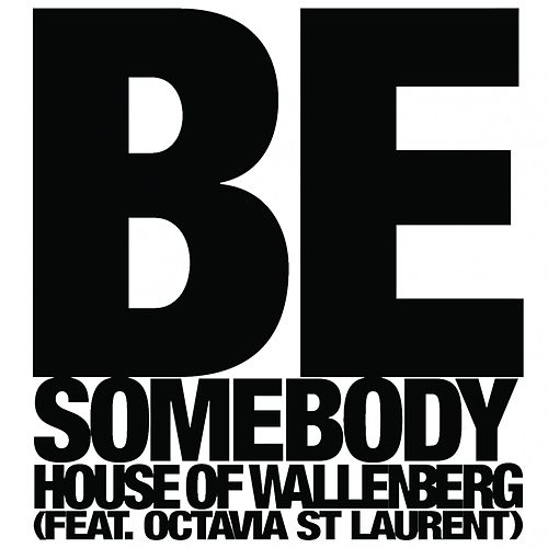 Be Somebody (feat. Octavia St Laurent) de House of Wallenberg