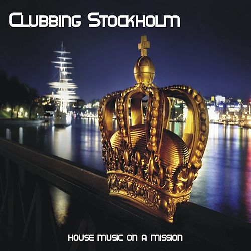 Clubbing Stockholm - House Music On A Mission von Various Artists