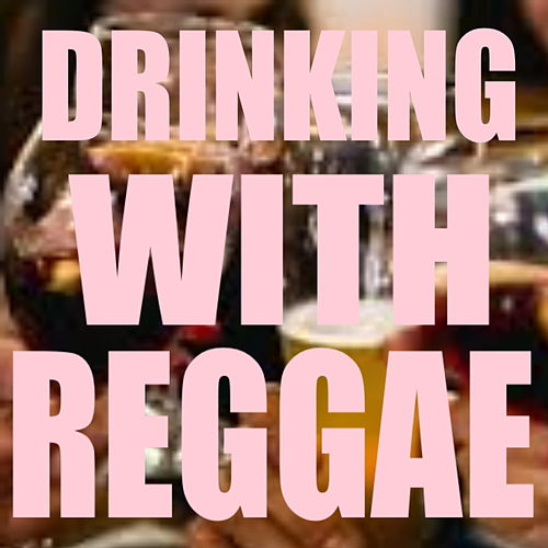 Drinking With Reggae de Various Artists