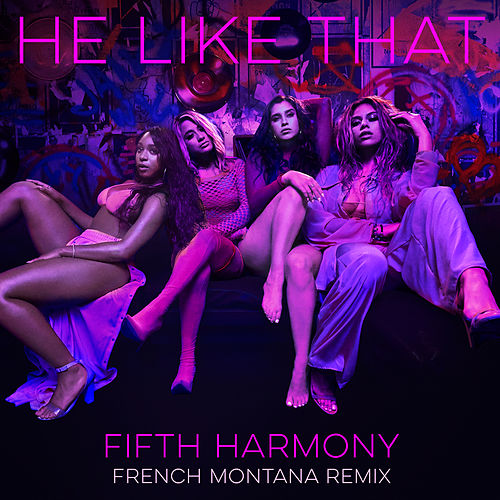 He Like That (French Montana Remix) de Fifth Harmony
