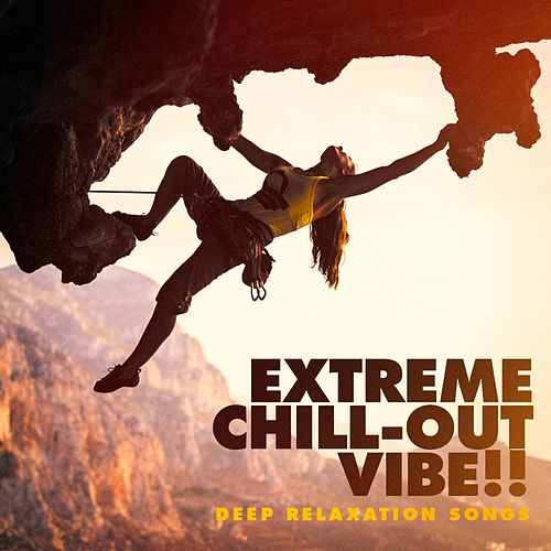Extreme Chill-Out Vibe! - Deep Relaxation Songs von Various Artists