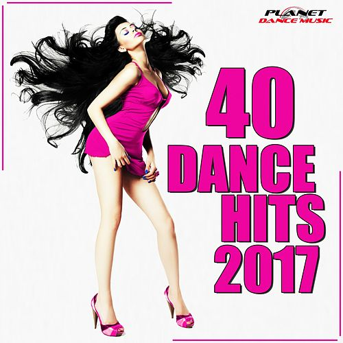 40 Dance Hits 2017 - EP by Various Artists