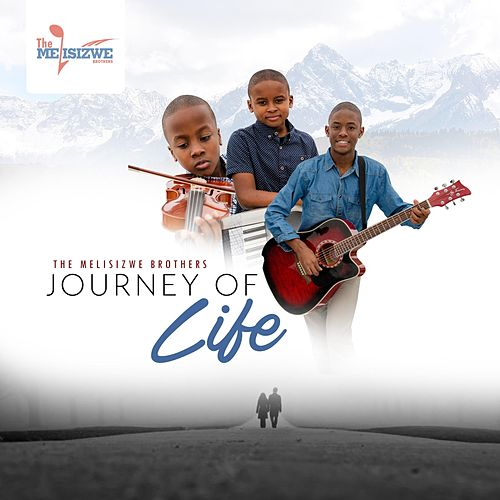 Journey of Life by The Melisizwe Brothers