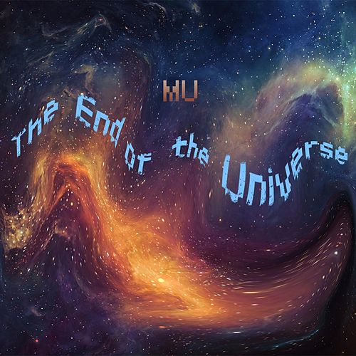 The End of the Universe by MU
