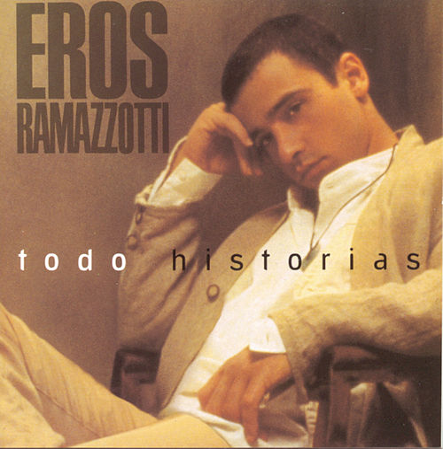 Todo Historias de Eros Ramazzotti