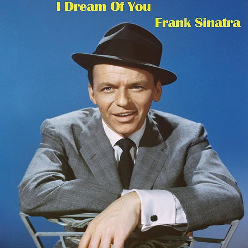 I Dream Of You by Frank Sinatra