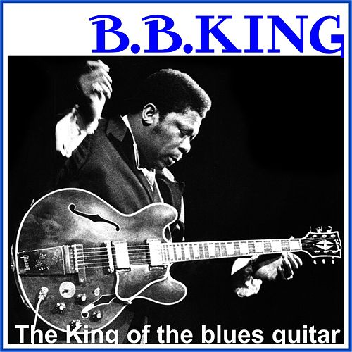 B. B. King - The King of the blues guitar (Remastered) by B.B. King