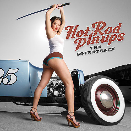 Hot Rod Pin-Ups: The Soundtrack by Various Artists