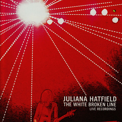The White Broken Line: live recordings de Juliana Hatfield