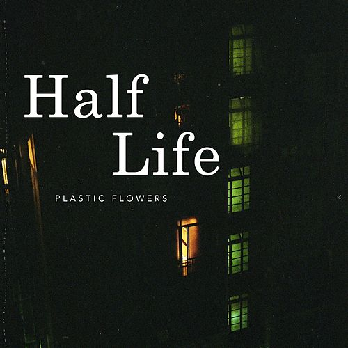 Half Life by Plastic Flowers