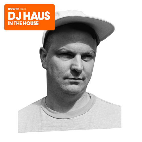 Defected Presents DJ Haus In The House (Mixed) by DJ Haus