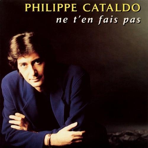 Ne t'en fais pas de Philippe Cataldo