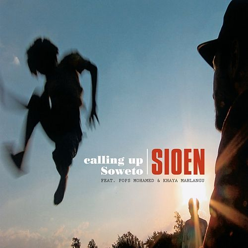 Calling up Soweto  (Feat. Pops Mohamed & Khaya Mahlangu) de Sioen