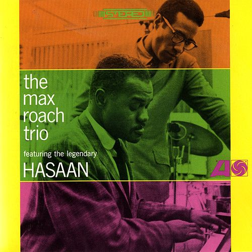 The Max Roach Trio, Featuring The Legendary Hasaan Ibn Ali de Max Roach