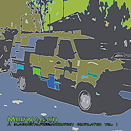 Mudwagon; A blackmetalfreejazzimprov compilation, Vol. 1 de Various Artists