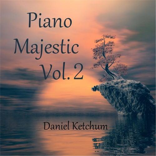 Piano Majestic, Vol. 2 von Daniel Ketchum