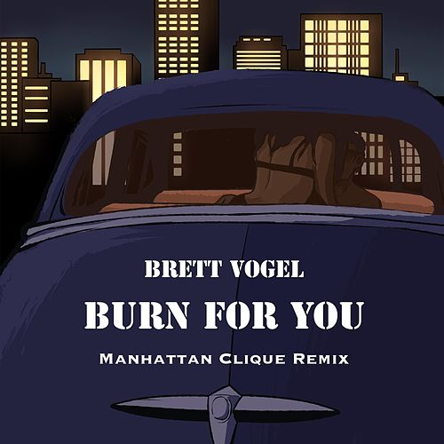 Burn for You (Manhattan Clique Remix) de Brett Vogel