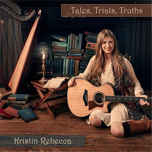 Tales, Trials, Truths by Kristin Rebecca